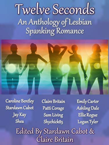 Twelve Seconds: An Anthology of Lesbian Spanking Romance