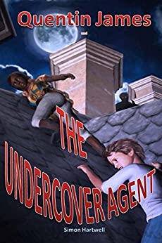 Quentin James and the Undercover Agent: (A school for young spies, spy adventure series for kids, coming of age series for kids, books for kids 8-12) (QUENTIN JAMES ADVENTURES Book 1) by [Simon Hartwell]