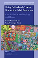 Doing Critical and Creative Research in Adult Education: Case Studies in Methodology and Theory (Research on the Education and Learning of Adults)
