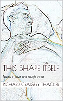 This Shape Itself by [Richard Craigery Thacker]