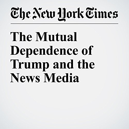 The Mutual Dependence of Trump and the News Media audiobook cover art