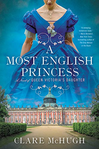Compare Textbook Prices for A Most English Princess: A Novel of Queen Victoria's Daughter Illustrated Edition ISBN 9780062997609 by McHugh, Clare