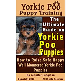 Yorkie Poo Puppy Training The Ultimate Guide On Yorkie Poo Puppies How To Raise Safe Happy Well Mannered Yorkie Poo Puppies Kindle Edition By Langston Jennifer Crafts Hobbies Home