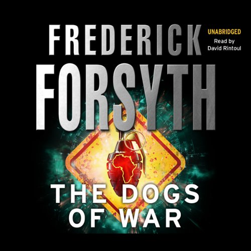 Dogs of War                   By:                                                                                                                                 Frederick Forsyth                               Narrated by:                                                                                                                                 David Rintoul                      Length: 13 hrs and 39 mins     239 ratings     Overall 4.5
