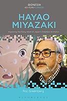 Hayao Miyazaki: Exploring the Early Work of Japan's Greatest Animator (Animation: Key Films/Filmmakers)