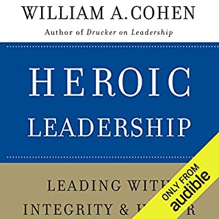 Heroic Leadership     Leading with Integrity and Honor              Written by:                                                                                                                                 William A. Cohen PhD                               Narrated by:                                                                                                                                 Ken Maxon                      Length: 7 hrs and 21 mins     Not rated yet     Overall 0.0