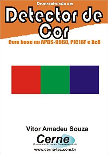 Desenvolvendo um Detector de Cor Com base no APDS-9960, PIC18F e XC8 (Portuguese Edition)