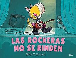 Las rockeras no se rinden (Los niños no se comen nº 2) (Spanish Edition) by [Ryan T. Higgins, Gemma Rovira]