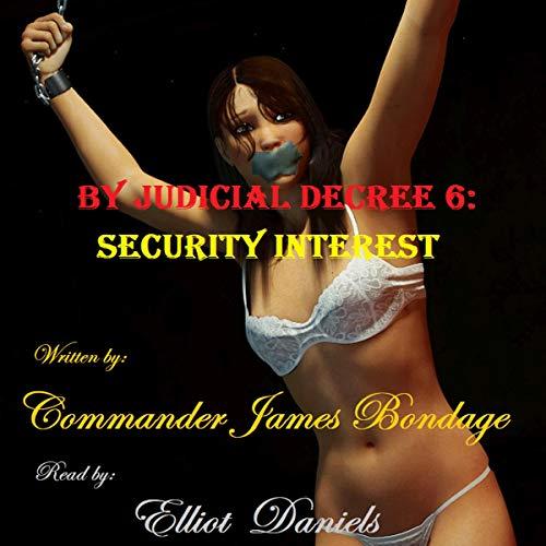 By Judicial Decree 6: Security Interest