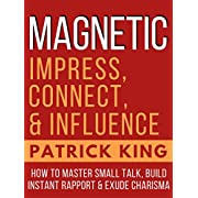 MAGNETIC: How to Master Small Talk, Build Instant Rapport. & Exude Charisma - Impress, Connect, and Influence (Social Skills, People Skills)