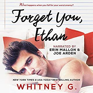 Forget You, Ethan: An Enemies to Lovers Romance                   Written by:                                                                                                                                 Whitney G.                               Narrated by:                                                                                                                                 Joe Arden,                                                                                        Erin Mallon                      Length: 5 hrs and 46 mins     5 ratings     Overall 5.0