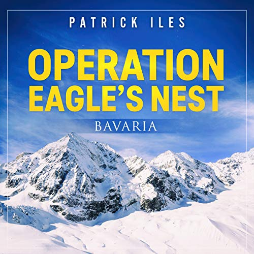 Operation Eagle's Nest Audiobook By Patrick Iles cover art