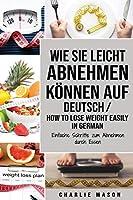 Wie Sie leicht abnehmen koennen Auf Deutsch/ How to lose weight easily In German Einfache Schritte zum Abnehmen durch Essen