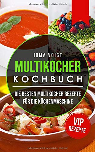 Multikocher kochbuch: Die besten Multikocher Rezepte für die Küchenmaschine