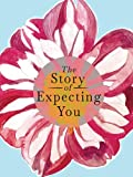 The Story of Expecting You: The Pregnancy Journal Memory Book that Tells the Story of Growing You (Hear Your Story Books)