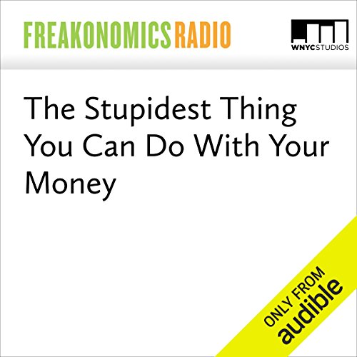 The Stupidest Thing You Can Do With Your Money audiobook cover art