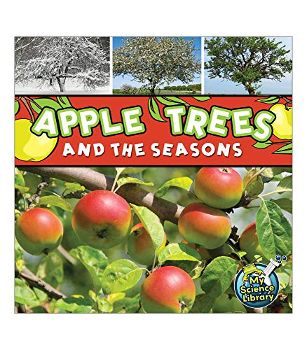 Apple Trees and The Seasons Children's Book―The Science and Nature Behind Growing Apples, PreK-Kindergarten (24 pgs) (My Science Library)