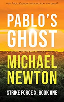 Pablo's Ghost (Strike Force X Book 1) by [Michael Newton]