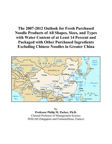 The 2007-2012 Outlook for Fresh Purchased Noodle Products of All Shapes, Sizes, and Types with Water Content of at Least 14 Percent and Packaged with ... Excluding Chinese Noodles in Greater China