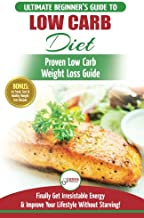 Low Carb Diet: The Ultimate Beginner's Guide To Low Carb Diet To Burn Fat + 45 Proven Low Carb Weight Loss Recipes (Low Carb Diet Book, Recipes, Low Carb, Burn Fat)
