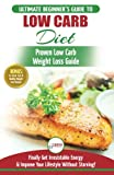 Low Carb Diet: The Ultimate Beginner s Guide To Low Carb Diet To Burn Fat + 45 Proven Low Carb Weight Loss Recipes (Low Carb Diet Book, Recipes, Low Carb, Burn Fat)