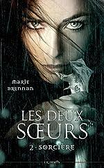 LES DEUX SOEURS T02 - SORCIERE de Marie Brennan