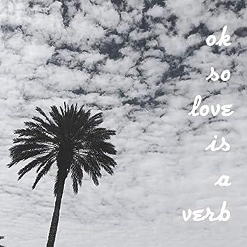 Ok So Love Is a Verb