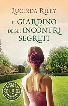 Il giardino degli incontri segreti di [Lucinda Riley, L. Maldera]