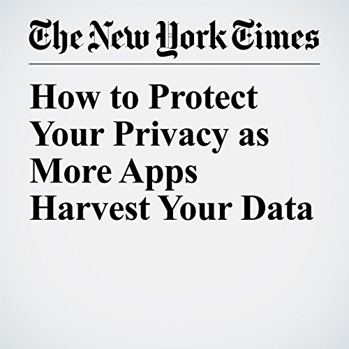 How to Protect Your Privacy as More Apps Harvest Your Data copertina