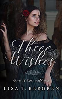 Three Wishes (River of Time California Book 1) by [Lisa T. Bergren]