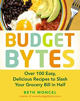 Budget Bytes: Over 100 Easy, Delicious Recipes to Slash Your Grocery Bill in Half: A Cookbook by [Beth Moncel]
