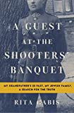 Image of A Guest at the Shooters' Banquet: My Grandfather's SS Past, My Jewish Family, A Search for the Truth