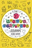 The 3 Minute Gratitude Journal for Kids: Notebook for Kids to Express Their Positive Emotions, Give an Act of Thankful Through Writing and Drawing
