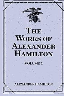 The Works of Alexander Hamilton: Volume 5