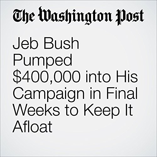 Jeb Bush Pumped $400,000 into His Campaign in Final Weeks to Keep It Afloat cover art