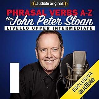 I (Lesson 12)     Phrasal verbs A-Z con John Peter Sloan              Di:                                                                                                                                 John Peter Sloan                               Letto da:                                                                                                                                 John Peter Sloan                      Durata:  22 min     11 recensioni     Totali 4,8
