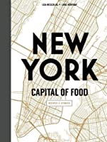 New York Capital of Food: Recipes and Stories