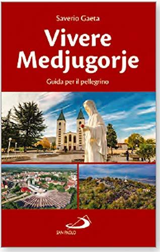 Vivere Medjugorje. Guida per il pellegrino