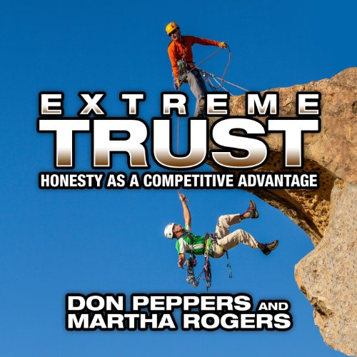 Extreme Trust     Honesty as a Competitive Advantage              By:                                                                                                                                 Don Peppers,                                                                                        Martha Rogers PhD                               Narrated by:                                                                                                                                 Don Peppers,                                                                                        Martha Rogers PhD                      Length: 9 hrs and 14 mins     8 ratings     Overall 4.0