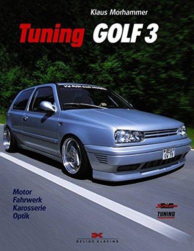 Tuning Golf 3: Motor – Fahrwerk – Karosserie - Optik