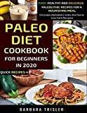 Paleo Diet Cookbook For Beginners In 2020: Easy, Healthy And Delicious Paleolithic Recipes For A...