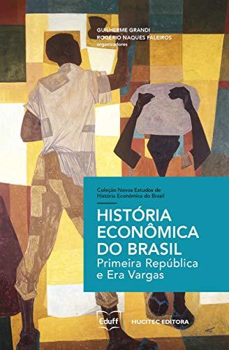 História econômica do Brasil: primeira república e era vargas: 1