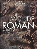Le monde roman - Par-delà le bien et le mal de Jérôme Baschet,Jean-Claude Bonne,Pierre-Olivier Dittmar ( 18 octobre 2012 ) - 18/10/2012