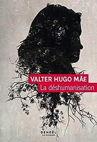 La déshumanisation par Valter Hugo Mãe