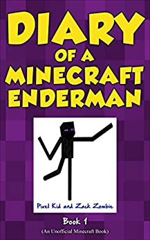 Minecraft Books: Diary of a Minecraft Enderman Book 1: Endermen Rule! (An Unofficial Minecraft Book) by [Pixel Kid, Zack Zombie]