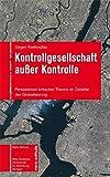 Kontrollgesellschaft ausser Kontrolle: Perspektiven kritischer Theorie im Zeitalter der Globalisierung (Reflexiv) - Jürgen Riethmüller