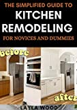 The Simplified Guide To Kitchen Remodeling For Novices And Dummies