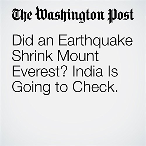 Did an Earthquake Shrink Mount Everest? India Is Going to Check. copertina