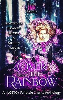 Over the Rainbow: An LGBTQ+ Fairytale Charity Anthology by [Black Ink Fiction, Alannah K. Pearson, B.F. Vega, Chisto Healy, Jodie Francis, McKenzie Richardson, Rachel C. Pendragon, Scarlett Lake, Tiffany Christie, Catherine Calvin]