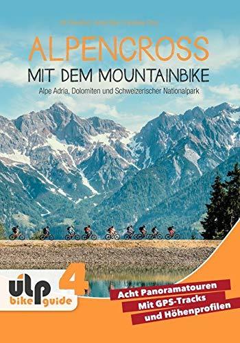 Alpencross mit dem Mountainbike: Alpe Adria, Dolomiten und Schweizerischer Nationalpark: ULP Bike Guide 4